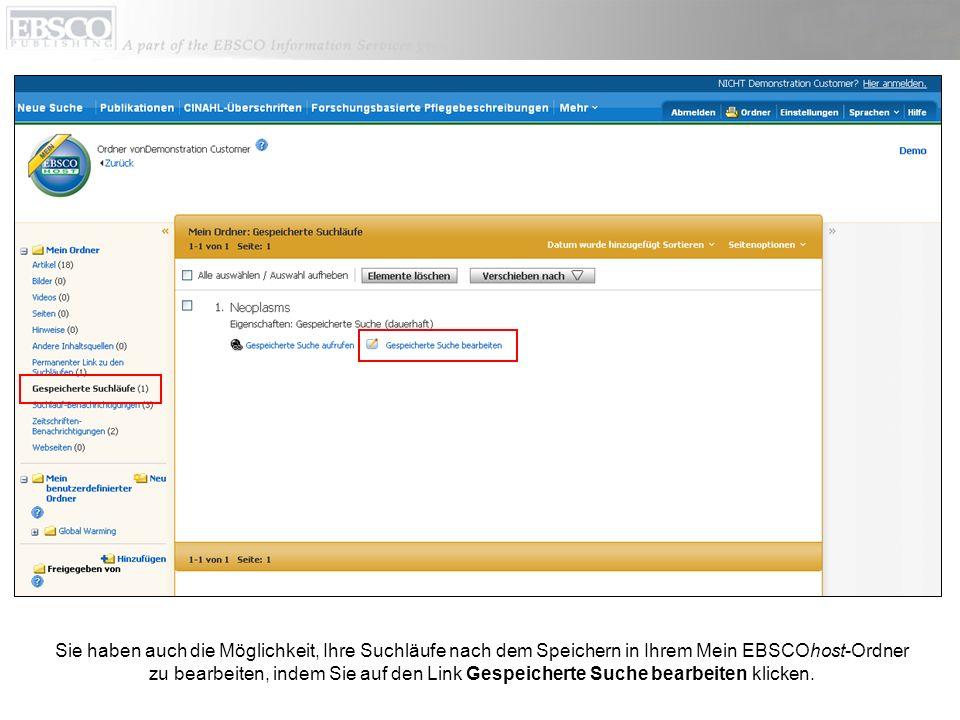Sie haben auch die Möglichkeit, Ihre Suchläufe nach dem Speichern in Ihrem Mein EBSCOhost-Ordner zu bearbeiten, indem Sie auf den Link Gespeicherte Su