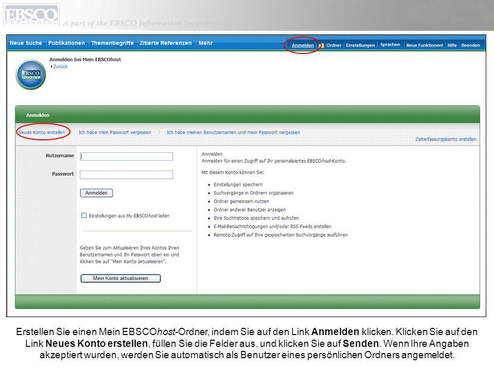 Erstellen Sie einen Mein EBSCOhost-Ordner, indem Sie auf den Link Anmelden klicken. Klicken Sie auf den Link Neues Konto erstellen, füllen Sie die Fel