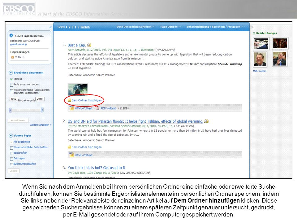 Wenn Sie auf den Link Benachrichtigung/Speichern/Freigeben und dann auf die Begriffe neben Suche dem Ordner hinzufügen klicken, können Sie Ihrem persönlichen Ordner einen permanenten Link für einen Suchlauf hinzufügen, der per E-Mail gesendet, gespeichert oder durch Klicken aktiviert werden kann, um die Suche zu einem späteren Zeitpunkt durchzuführen und so auch alle neuen, der Datenbank zwischenzeitlich hinzugefügten Ergebnisse anzuzeigen.