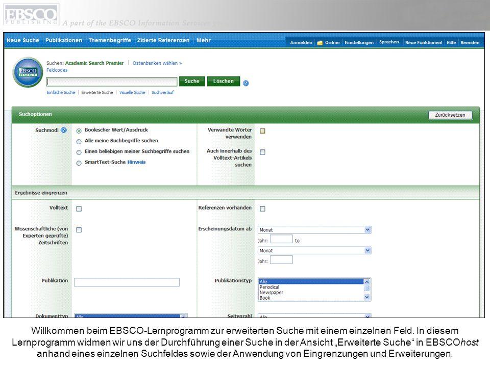Willkommen beim EBSCO-Lernprogramm zur erweiterten Suche mit einem einzelnen Feld. In diesem Lernprogramm widmen wir uns der Durchführung einer Suche