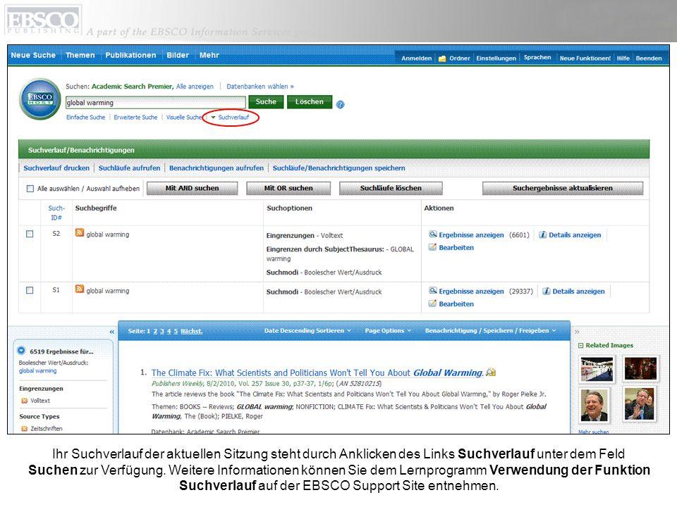 Ihr Suchverlauf der aktuellen Sitzung steht durch Anklicken des Links Suchverlauf unter dem Feld Suchen zur Verfügung. Weitere Informationen können Si