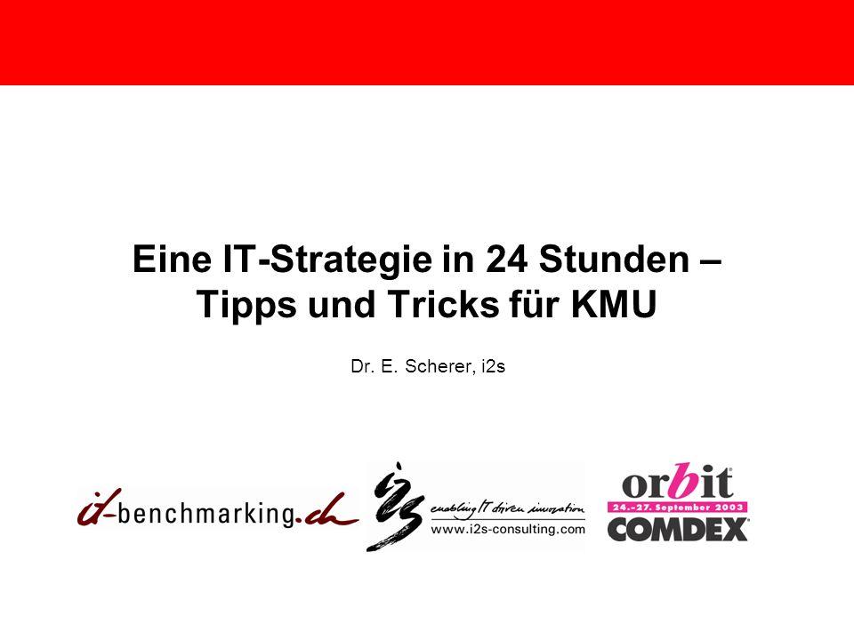 Eine IT-Strategie in 24 Stunden – Tipps und Tricks für KMU Dr. E. Scherer, i2s