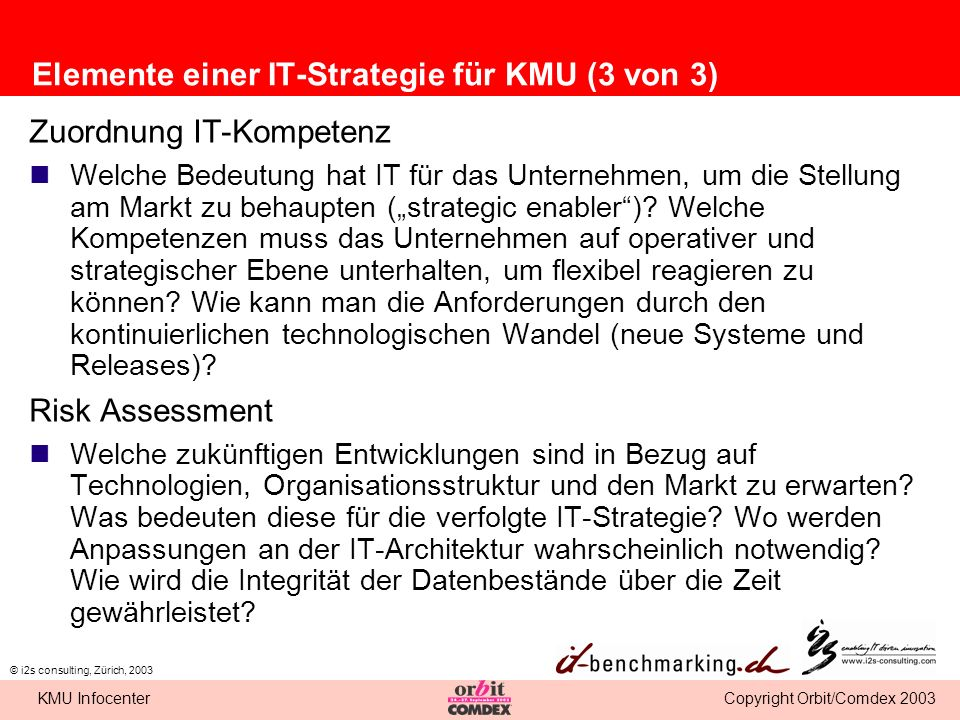 Copyright Orbit/Comdex 2003KMU Infocenter © i2s consulting, Zürich, 2003 Elemente einer IT-Strategie für KMU (3 von 3) Zuordnung IT-Kompetenz Welche B