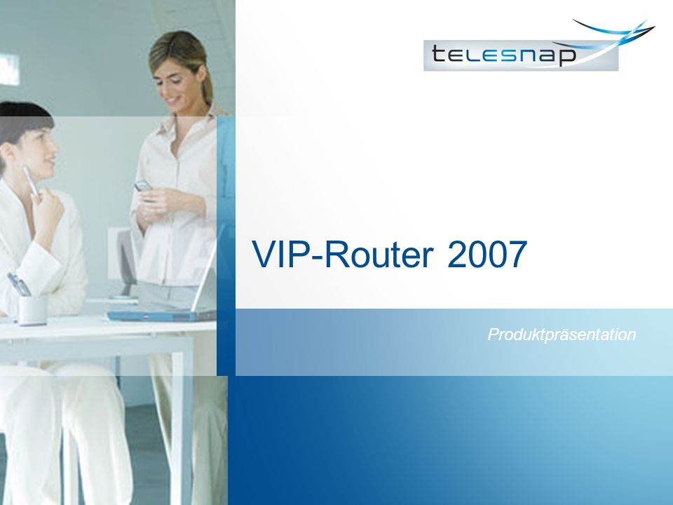 VIP-Router 2007 Produktpräsentation