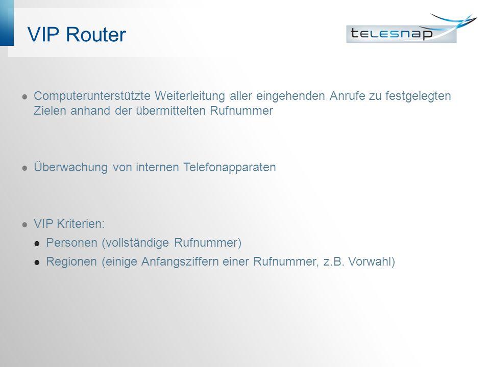 VIP Router Computerunterstützte Weiterleitung aller eingehenden Anrufe zu festgelegten Zielen anhand der übermittelten Rufnummer Überwachung von internen Telefonapparaten VIP Kriterien: Personen (vollständige Rufnummer) Regionen (einige Anfangsziffern einer Rufnummer, z.B.