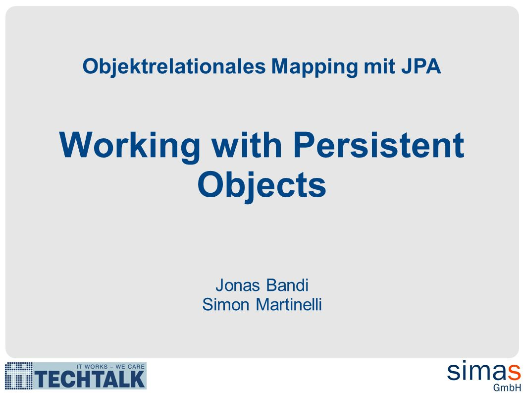 Objektrelationales Mapping mit JPA Working with Persistent Objects Jonas Bandi Simon Martinelli