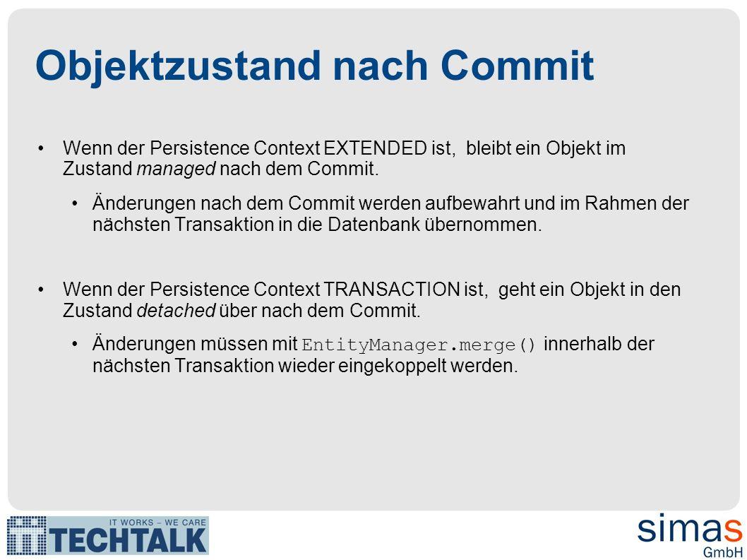 Objektzustand nach Commit Wenn der Persistence Context EXTENDED ist, bleibt ein Objekt im Zustand managed nach dem Commit. Änderungen nach dem Commit