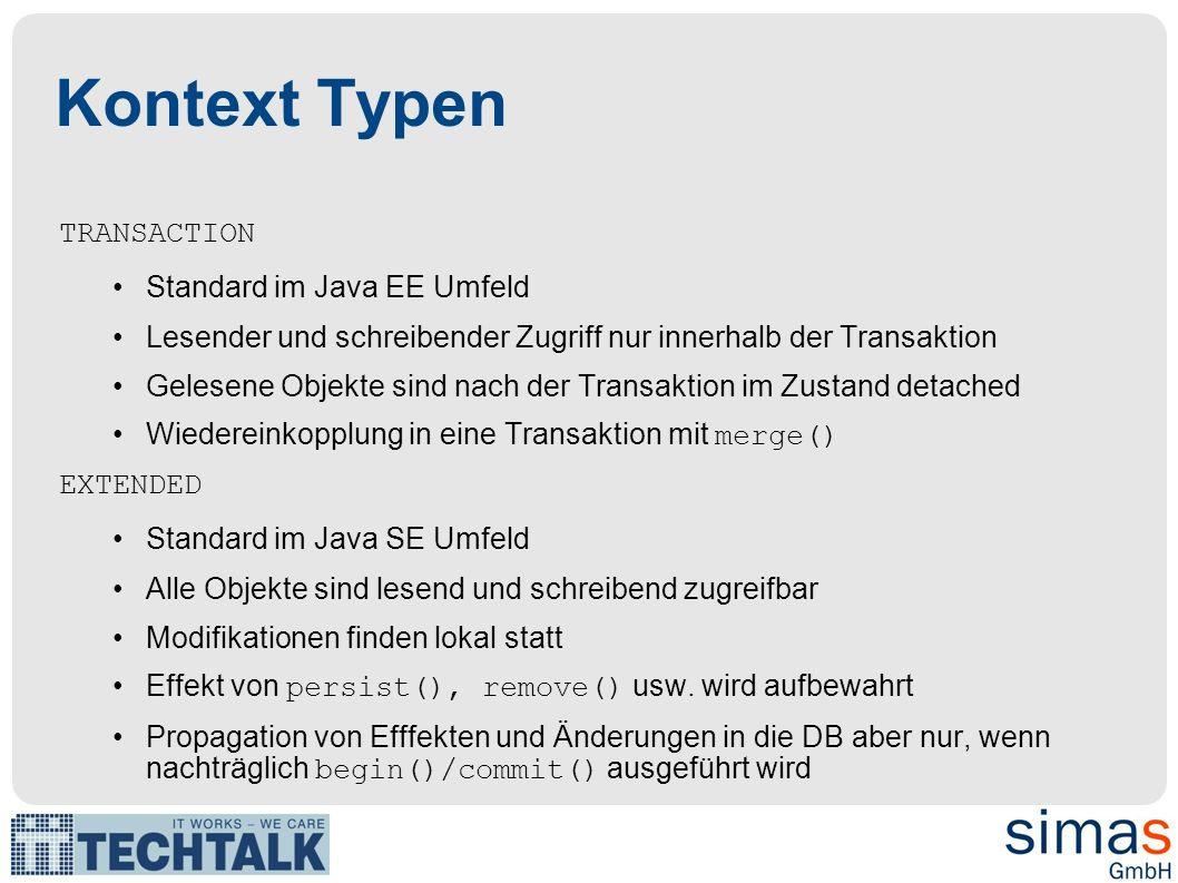 Kontext Typen TRANSACTION Standard im Java EE Umfeld Lesender und schreibender Zugriff nur innerhalb der Transaktion Gelesene Objekte sind nach der Tr