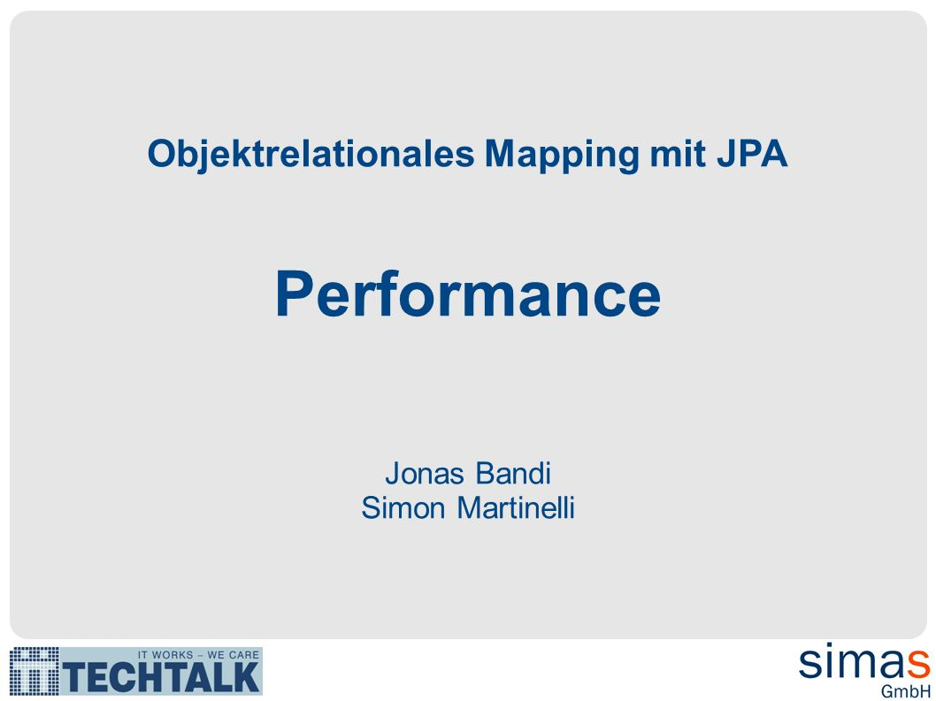 Objektrelationales Mapping mit JPA Performance Jonas Bandi Simon Martinelli