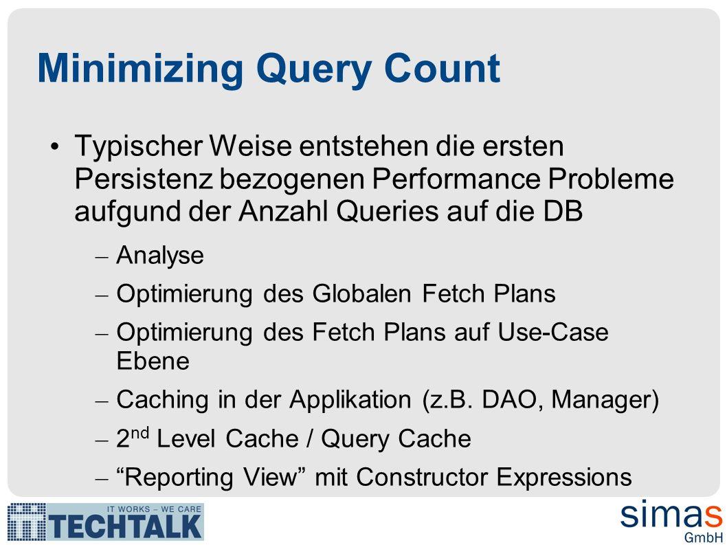 Teure Queries Analyse, auch auf DB Ebene (Execution-Plan) – Meist hilft das setzten eines Index in der DB – Optimierung der Fetch-Strategie – Optimierung von Queries – Verwendung von Hints – Verwendung von SQL-Queries