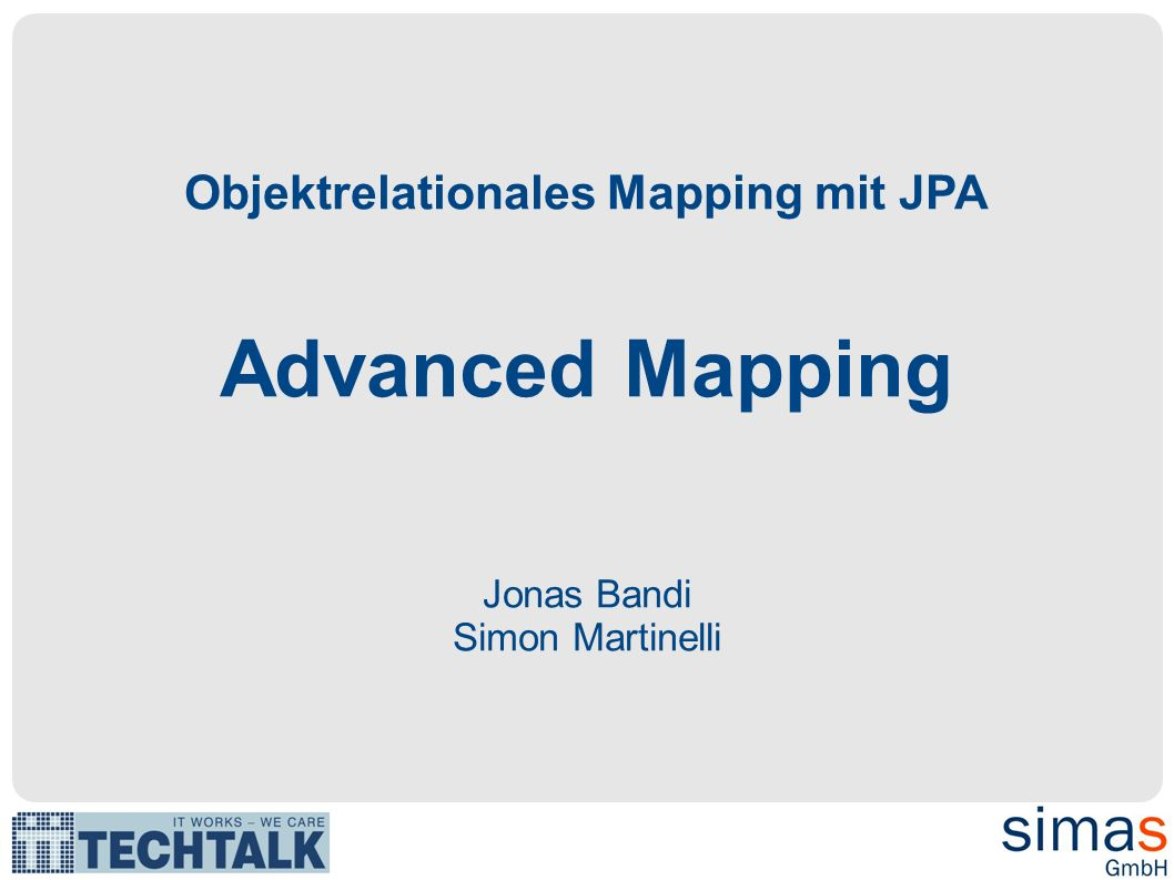 Objektrelationales Mapping mit JPA Advanced Mapping Jonas Bandi Simon Martinelli