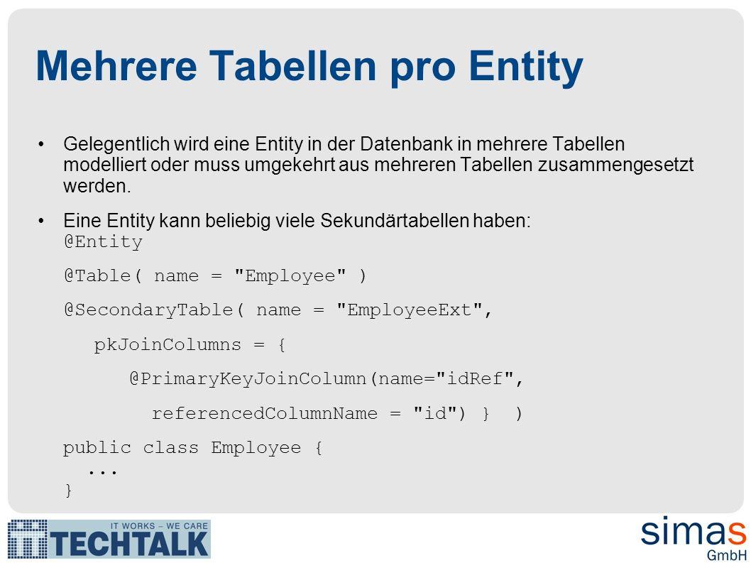 Mehrere Tabellen pro Entity Gelegentlich wird eine Entity in der Datenbank in mehrere Tabellen modelliert oder muss umgekehrt aus mehreren Tabellen zu