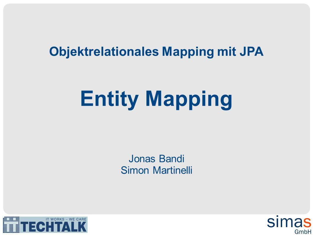 Objektrelationales Mapping mit JPA Entity Mapping Jonas Bandi Simon Martinelli