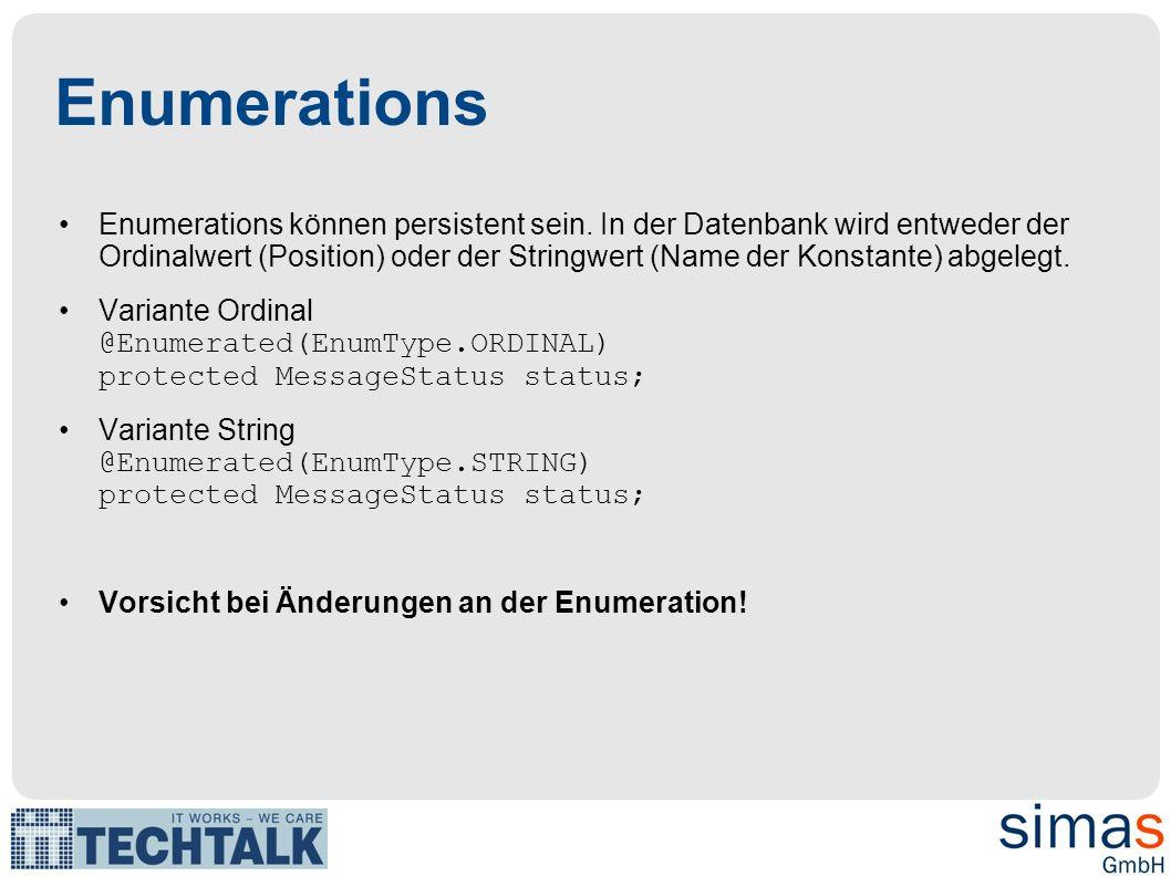 Enumerations Enumerations können persistent sein.