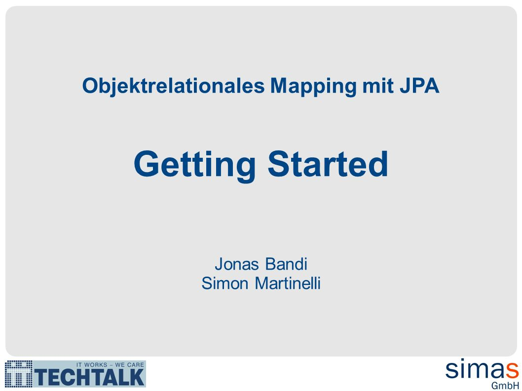 Objektrelationales Mapping mit JPA Getting Started Jonas Bandi Simon Martinelli