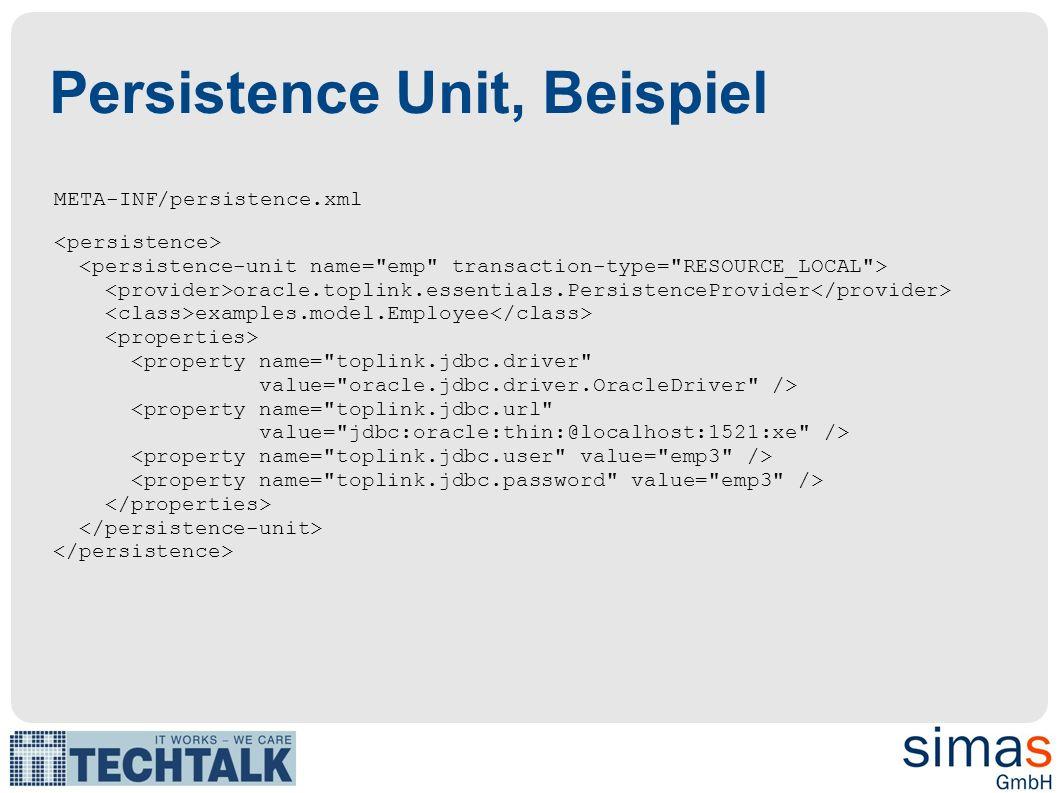Persistence Unit, Beispiel META-INF/persistence.xml oracle.toplink.essentials.PersistenceProvider examples.model.Employee