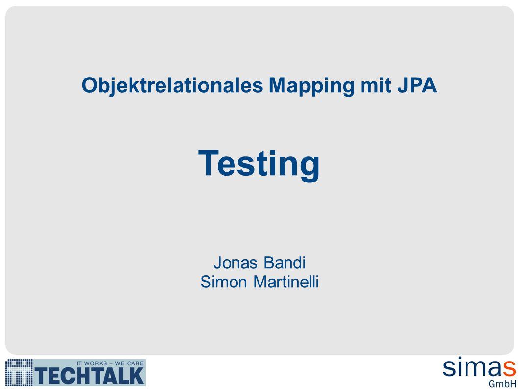 Objektrelationales Mapping mit JPA Testing Jonas Bandi Simon Martinelli