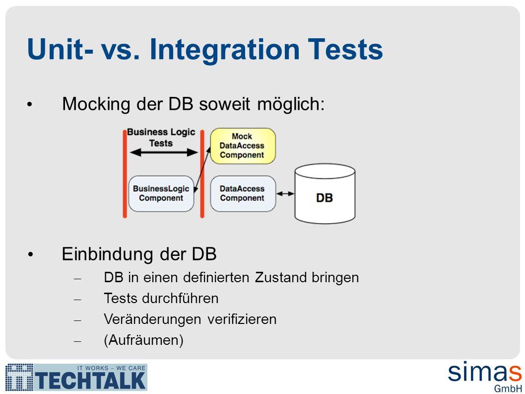 Unit- vs. Integration Tests Mocking der DB soweit möglich: Einbindung der DB – DB in einen definierten Zustand bringen – Tests durchführen – Veränderu