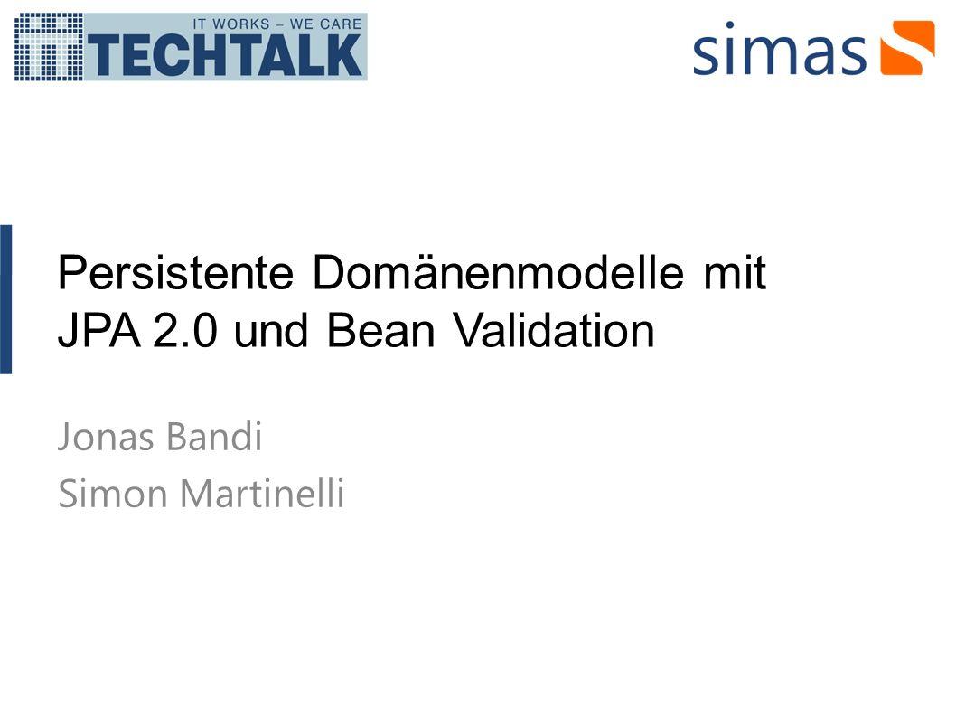 Persistente Domänenmodelle mit JPA 2.0 und Bean Validation Jonas Bandi Simon Martinelli