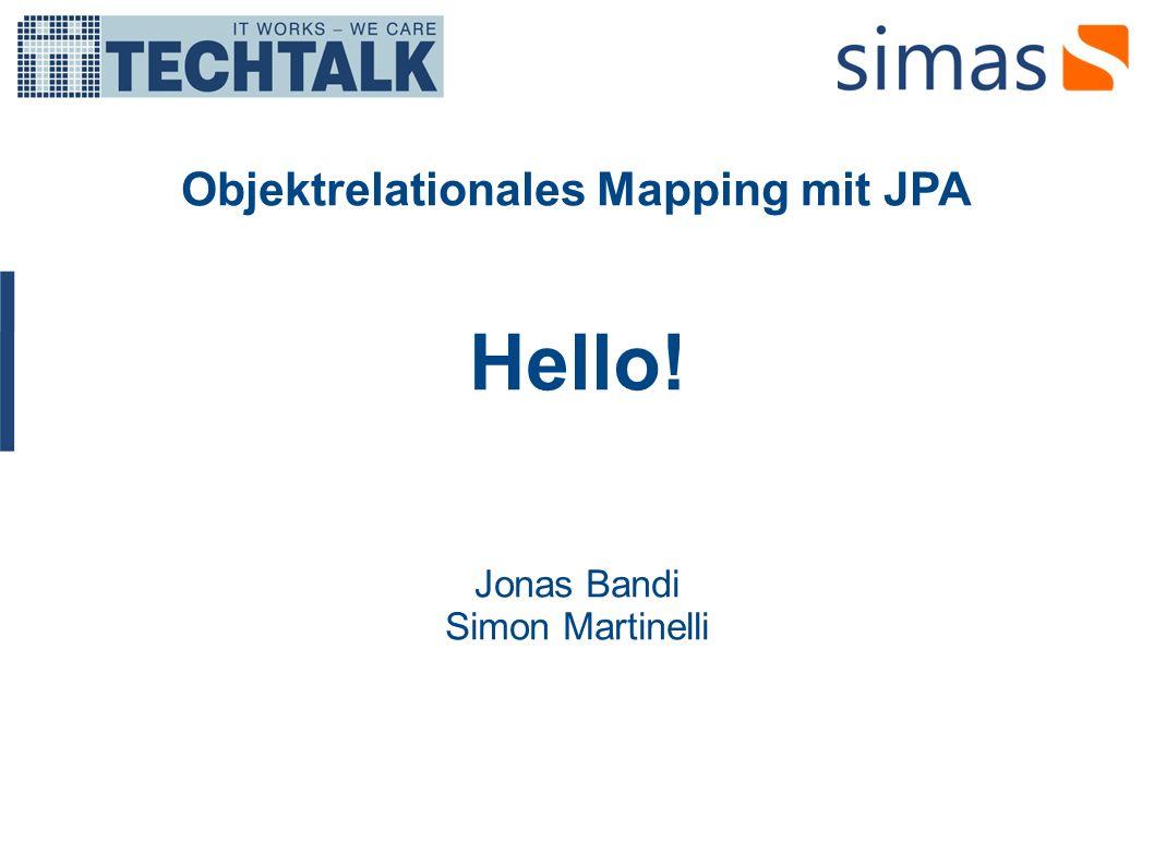 Objektrelationales Mapping mit JPA Hello! Jonas Bandi Simon Martinelli