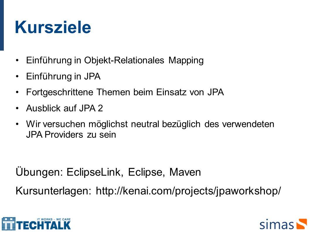 Kursziele Einführung in Objekt-Relationales Mapping Einführung in JPA Fortgeschrittene Themen beim Einsatz von JPA Ausblick auf JPA 2 Wir versuchen mö