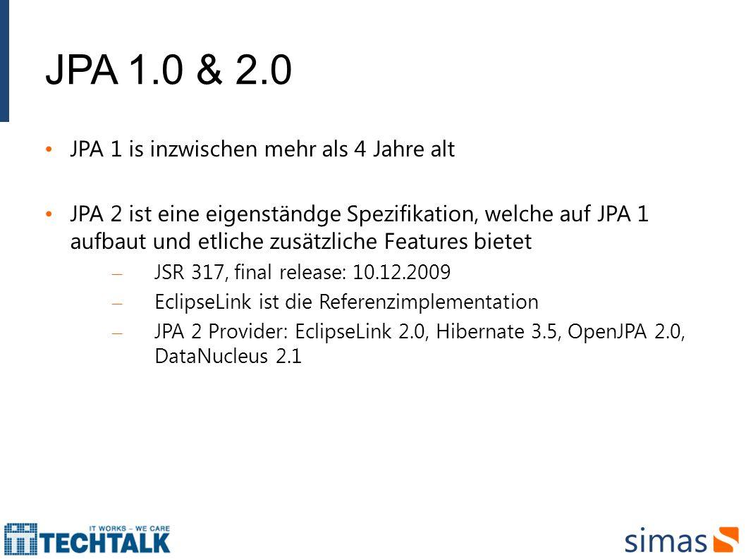 JPA 1.0 & 2.0 JPA 1 is inzwischen mehr als 4 Jahre alt JPA 2 ist eine eigenständge Spezifikation, welche auf JPA 1 aufbaut und etliche zusätzliche Fea