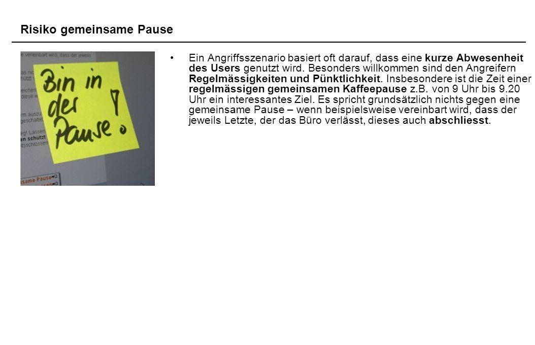 Ein Angriffsszenario basiert oft darauf, dass eine kurze Abwesenheit des Users genutzt wird.