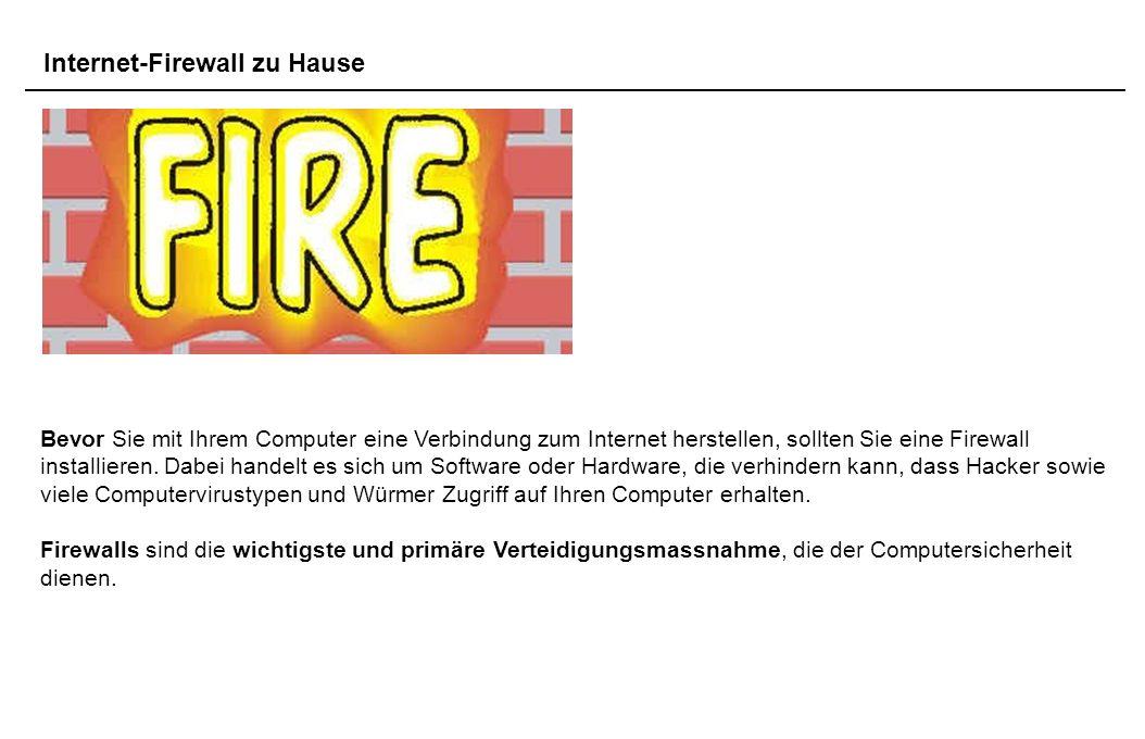 Internet-Firewall zu Hause Bevor Sie mit Ihrem Computer eine Verbindung zum Internet herstellen, sollten Sie eine Firewall installieren. Dabei handelt