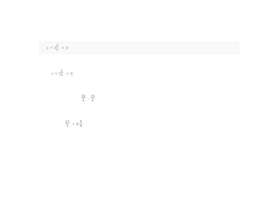 x + 3 = 9 3434 3434 15 4 36 4 - 21 1 4 4 = 5