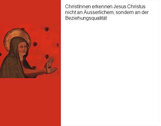 ChristInnen erkennen Jesus Christus nicht an Äusserlichem, sondern an der Beziehungsqualität