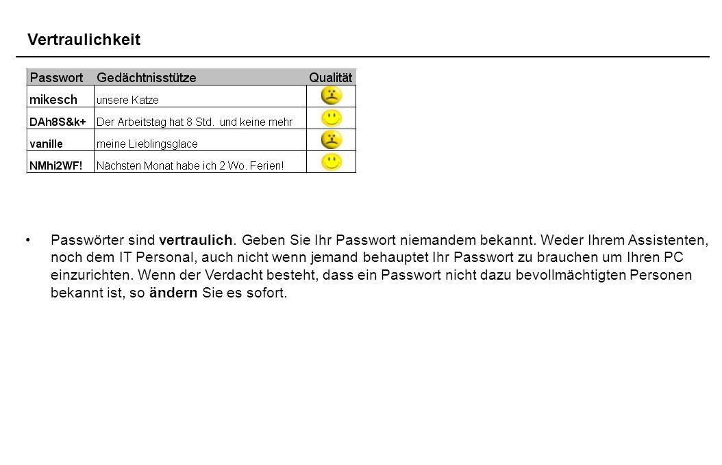 Vertraulichkeit Passwörter sind vertraulich. Geben Sie Ihr Passwort niemandem bekannt.