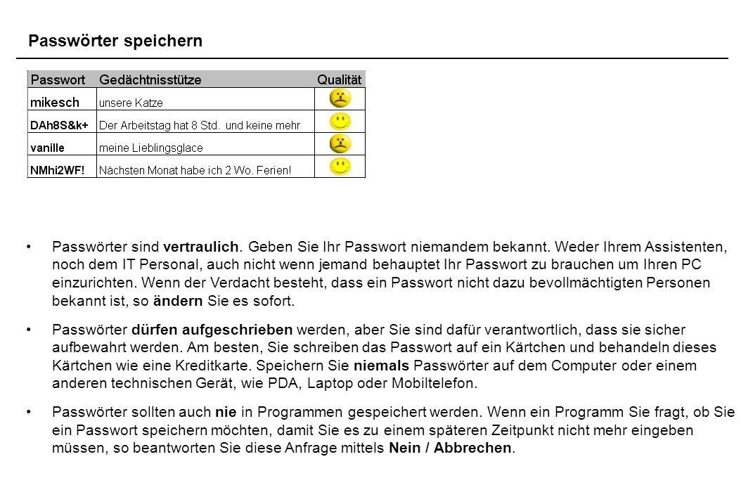 Passwörter speichern Passwörter sind vertraulich. Geben Sie Ihr Passwort niemandem bekannt.