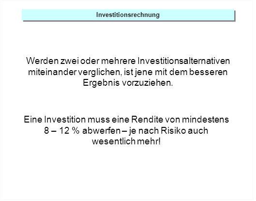 Werden zwei oder mehrere Investitionsalternativen miteinander verglichen, ist jene mit dem besseren Ergebnis vorzuziehen. Investitionsrechnung Eine In