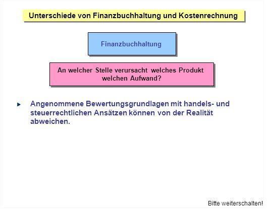 Unterschiede von Finanzbuchhaltung und Kostenrechnung Finanzbuchhaltung Angenommene Bewertungsgrundlagen mit handels- und steuerrechtlichen Ansätzen k
