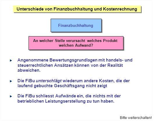 Unterschiede von Finanzbuchhaltung und Kostenrechnung Kostenrechnung Bitte weiterschalten!
