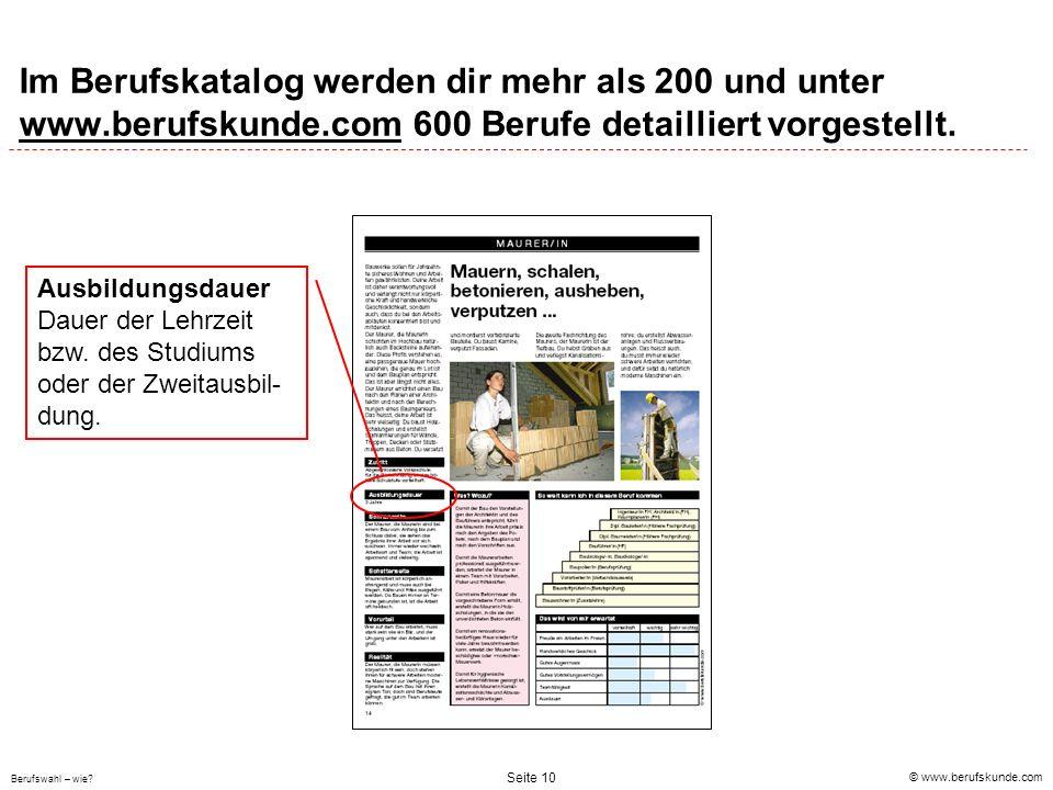 © www.berufskunde.com Berufswahl – wie? Seite 10 Im Berufskatalog werden dir mehr als 200 und unter www.berufskunde.com 600 Berufe detailliert vorgest