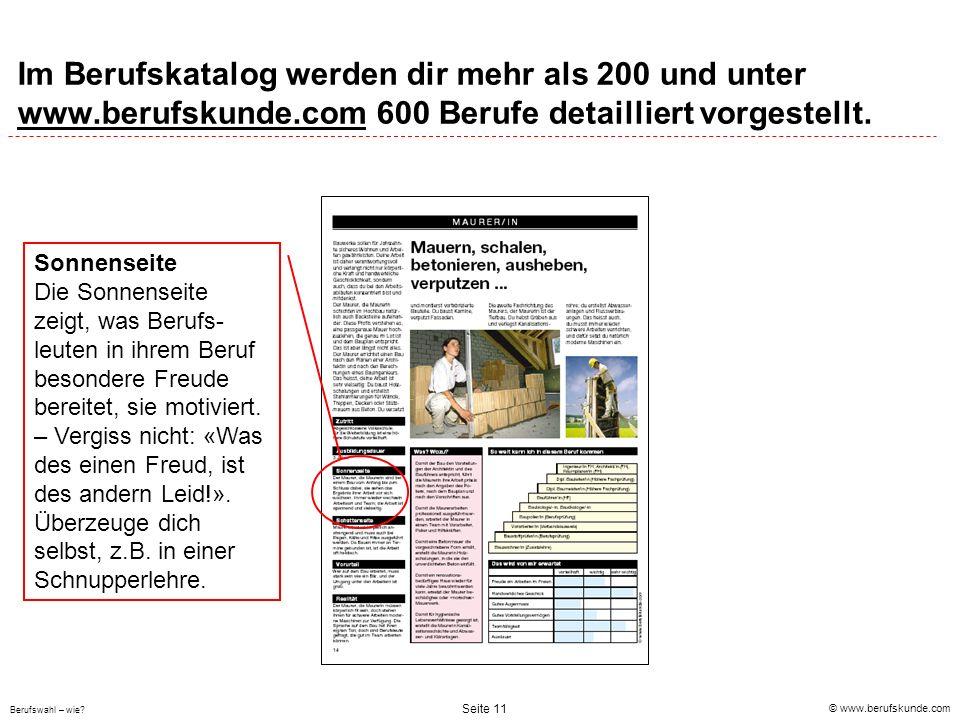 © www.berufskunde.com Berufswahl – wie? Seite 11 Im Berufskatalog werden dir mehr als 200 und unter www.berufskunde.com 600 Berufe detailliert vorgest