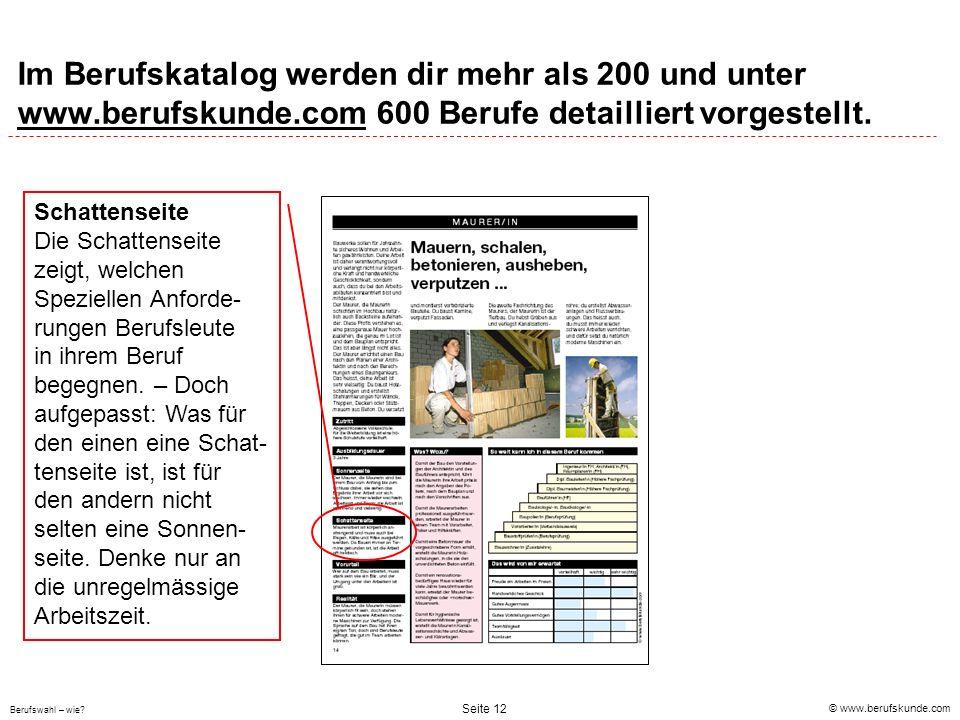 © www.berufskunde.com Berufswahl – wie? Seite 12 Im Berufskatalog werden dir mehr als 200 und unter www.berufskunde.com 600 Berufe detailliert vorgest