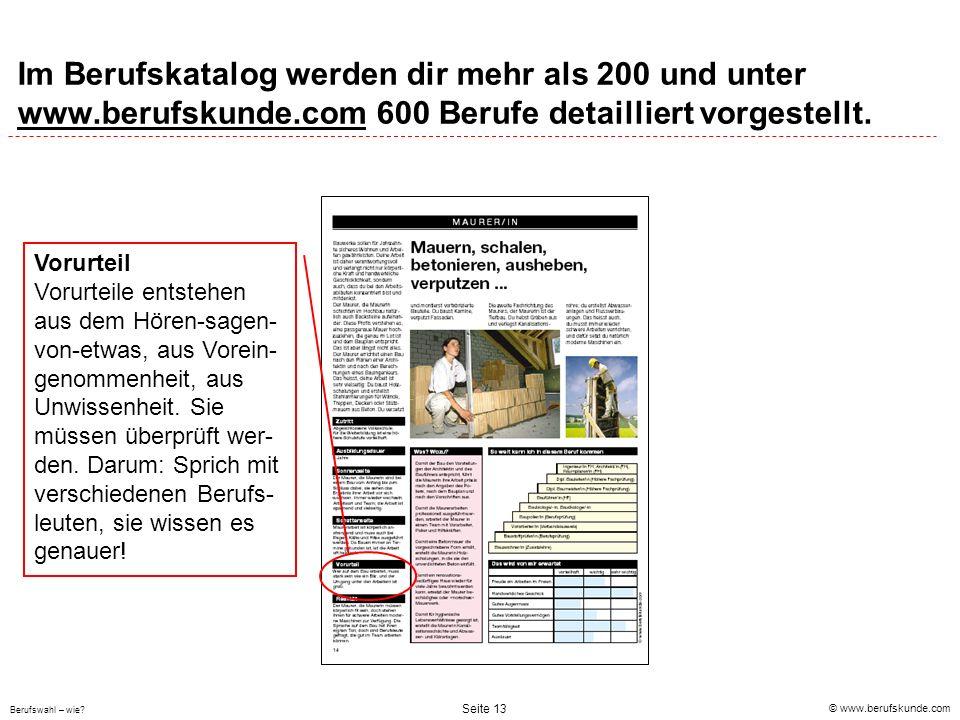 © www.berufskunde.com Berufswahl – wie? Seite 13 Im Berufskatalog werden dir mehr als 200 und unter www.berufskunde.com 600 Berufe detailliert vorgest