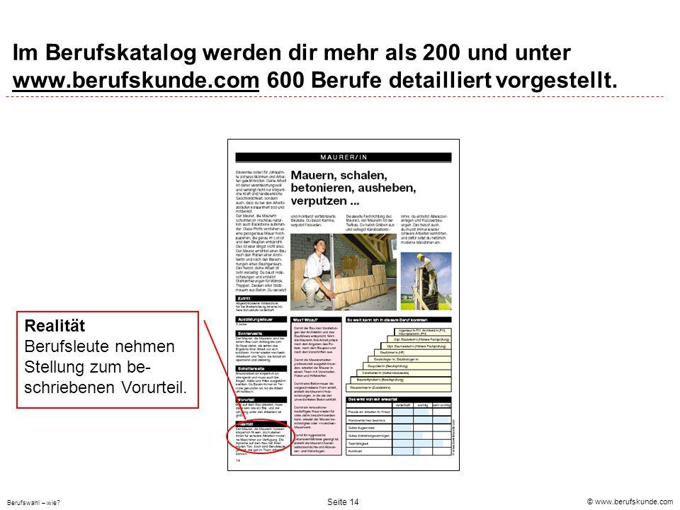 © www.berufskunde.com Berufswahl – wie? Seite 14 Im Berufskatalog werden dir mehr als 200 und unter www.berufskunde.com 600 Berufe detailliert vorgest