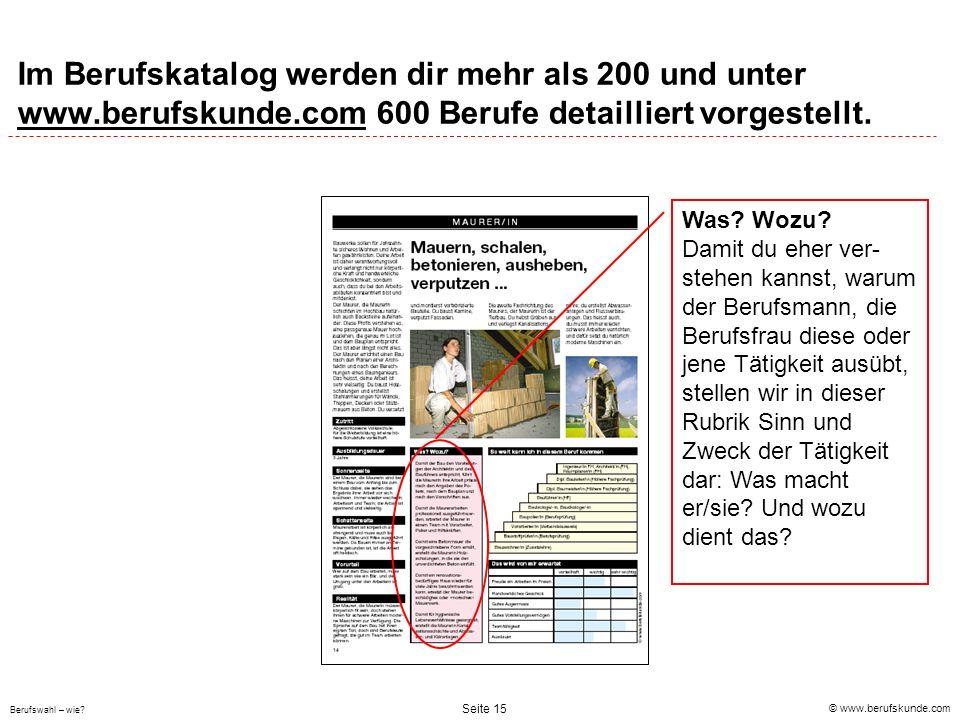 © www.berufskunde.com Berufswahl – wie? Seite 15 Im Berufskatalog werden dir mehr als 200 und unter www.berufskunde.com 600 Berufe detailliert vorgest