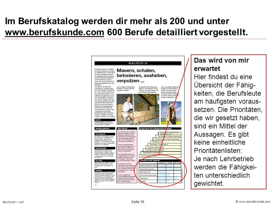 © www.berufskunde.com Berufswahl – wie? Seite 16 Im Berufskatalog werden dir mehr als 200 und unter www.berufskunde.com 600 Berufe detailliert vorgest