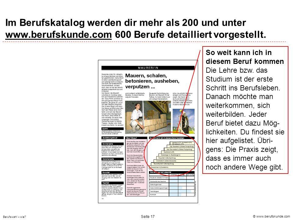 © www.berufskunde.com Berufswahl – wie? Seite 17 Im Berufskatalog werden dir mehr als 200 und unter www.berufskunde.com 600 Berufe detailliert vorgest
