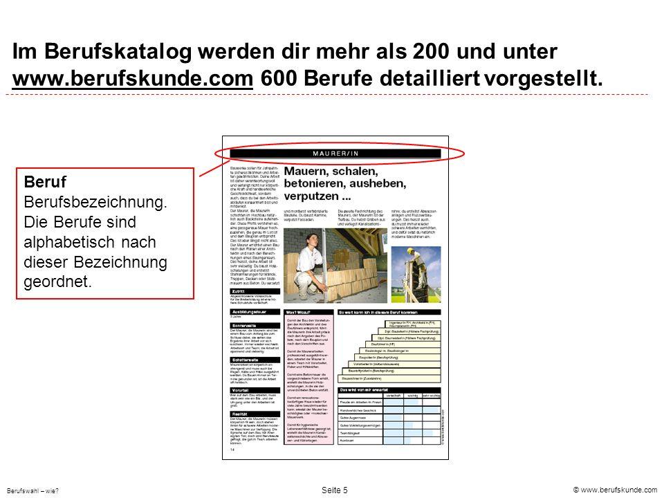 © www.berufskunde.com Berufswahl – wie? Seite 5 Im Berufskatalog werden dir mehr als 200 und unter www.berufskunde.com 600 Berufe detailliert vorgeste