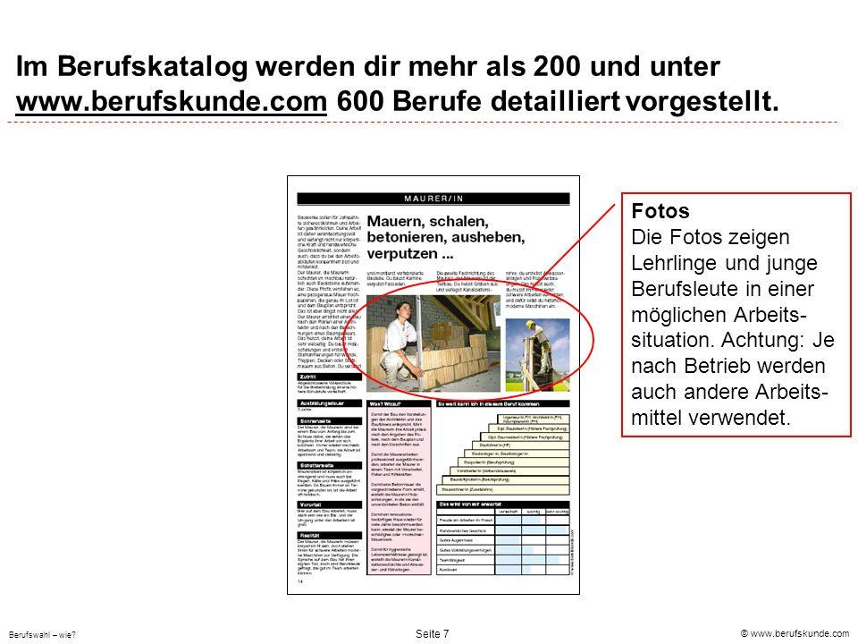 © www.berufskunde.com Berufswahl – wie? Seite 7 Im Berufskatalog werden dir mehr als 200 und unter www.berufskunde.com 600 Berufe detailliert vorgeste
