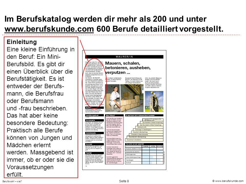 © www.berufskunde.com Berufswahl – wie? Seite 8 Im Berufskatalog werden dir mehr als 200 und unter www.berufskunde.com 600 Berufe detailliert vorgeste