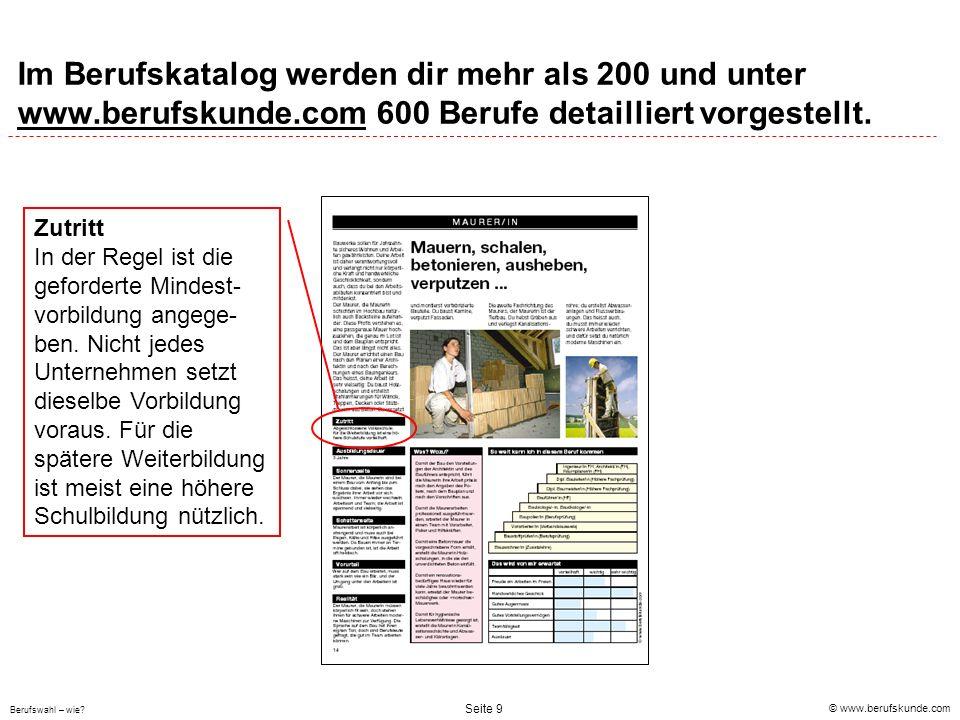 © www.berufskunde.com Berufswahl – wie? Seite 9 Im Berufskatalog werden dir mehr als 200 und unter www.berufskunde.com 600 Berufe detailliert vorgeste
