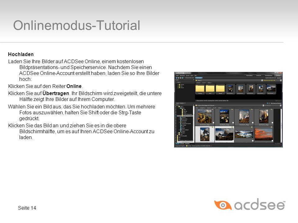 Onlinemodus-Tutorial Hochladen Laden Sie Ihre Bilder auf ACDSee Online, einem kostenlosen Bildpräsentations- und Speicherservice.