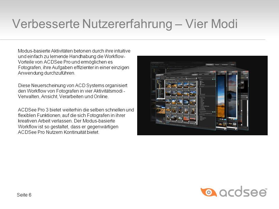 Verbesserte Nutzererfahrung – Vier Modi Modus-basierte Aktivitäten betonen durch ihre intuitive und einfach zu lernende Handhabung die Workflow- Vorteile von ACDSee Pro und ermöglichen es Fotografen, ihre Aufgaben effizienter in einer einzigen Anwendung durchzuführen.
