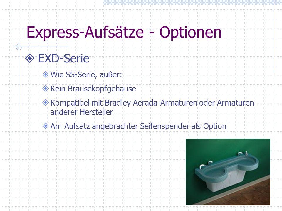 Express-Aufsätze - Optionen EXD-Serie Wie SS-Serie, außer: Kein Brausekopfgehäuse Kompatibel mit Bradley Aerada-Armaturen oder Armaturen anderer Hersteller Am Aufsatz angebrachter Seifenspender als Option